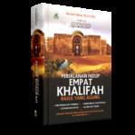 Perjalanan Hidup Empat Khalifah Rasul Yang Agung