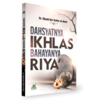 Dahsyatnya Ikhlas Bahayanya Riya