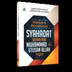 Hakikat & Konsekuensi Syahadat Bahwa Nabi Muhammad Utusan Allah
