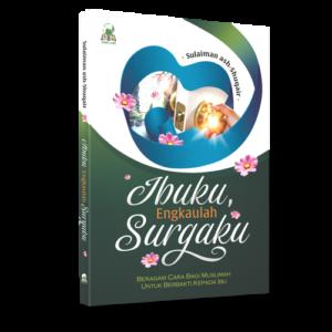 IBUKU ENGKAULAH SURGAKU Beragam Cara Muslimah Untuk Berbakti Kepada Ibu